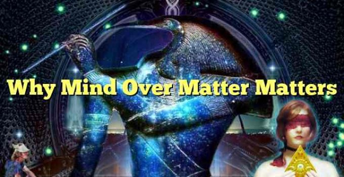 Why Mind Over Matter Matters