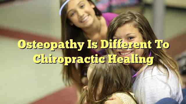 Osteopathy Is Different To Chiropractic Healing