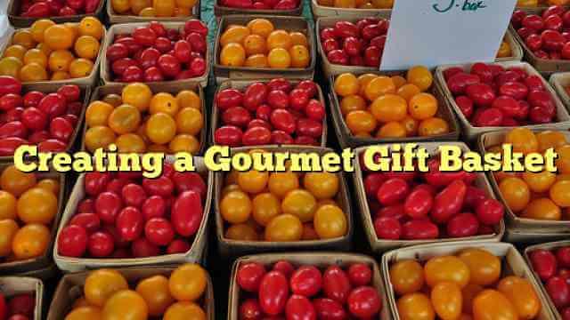 Creating a Gourmet Gift Basket